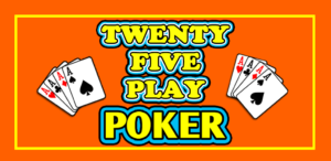 New Game! Twenty-Five Play Poker