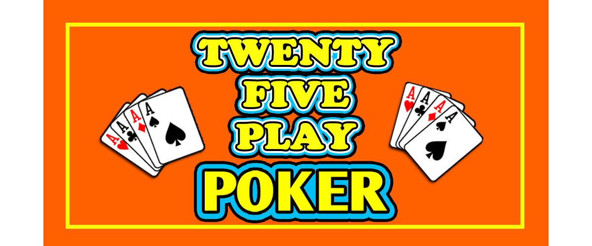 Twenty-Five Play Poker
